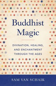 Buddhist Magic: Divination, Healing and Enchantment Through the Ages
